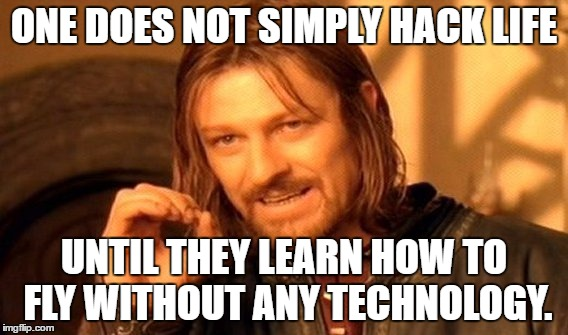 One Does Not Simply Meme | ONE DOES NOT SIMPLY HACK LIFE UNTIL THEY LEARN HOW TO FLY WITHOUT ANY TECHNOLOGY. | image tagged in memes,one does not simply | made w/ Imgflip meme maker