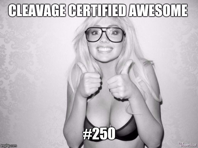 Cleavage week | #250 | image tagged in cleavage week | made w/ Imgflip meme maker