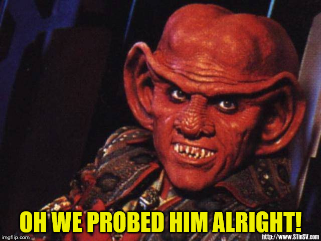 Quark | OH WE PROBED HIM ALRIGHT! | image tagged in quark | made w/ Imgflip meme maker