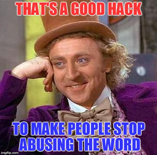 Creepy Condescending Wonka Meme | THAT'S A GOOD HACK TO MAKE PEOPLE STOP ABUSING THE WORD | image tagged in memes,creepy condescending wonka | made w/ Imgflip meme maker