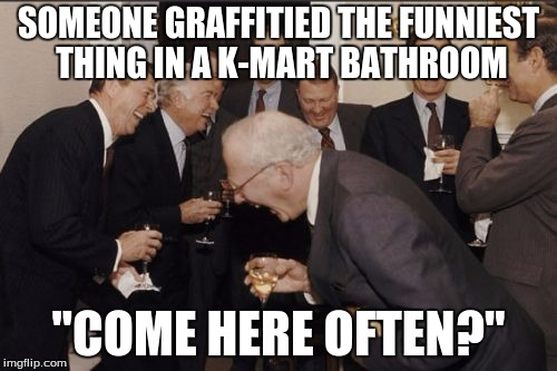 "It's true, but graffiti can't be that bad when it's bathroom humor! | SOMEONE GRAFFITIED THE FUNNIEST THING IN A K-MART BATHROOM ""COME HERE OFTEN?"" 