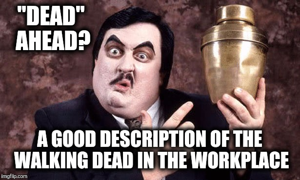 """DEAD"" AHEAD? A GOOD DESCRIPTION OF THE WALKING DEAD IN THE WORKPLACE 