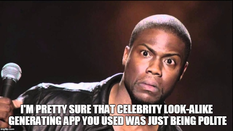 I'M PRETTY SURE THAT CELEBRITY LOOK-ALIKE GENERATING APP YOU USED WAS JUST BEING POLITE | image tagged in that look when some one leaves and then returns to facebook | made w/ Imgflip meme maker