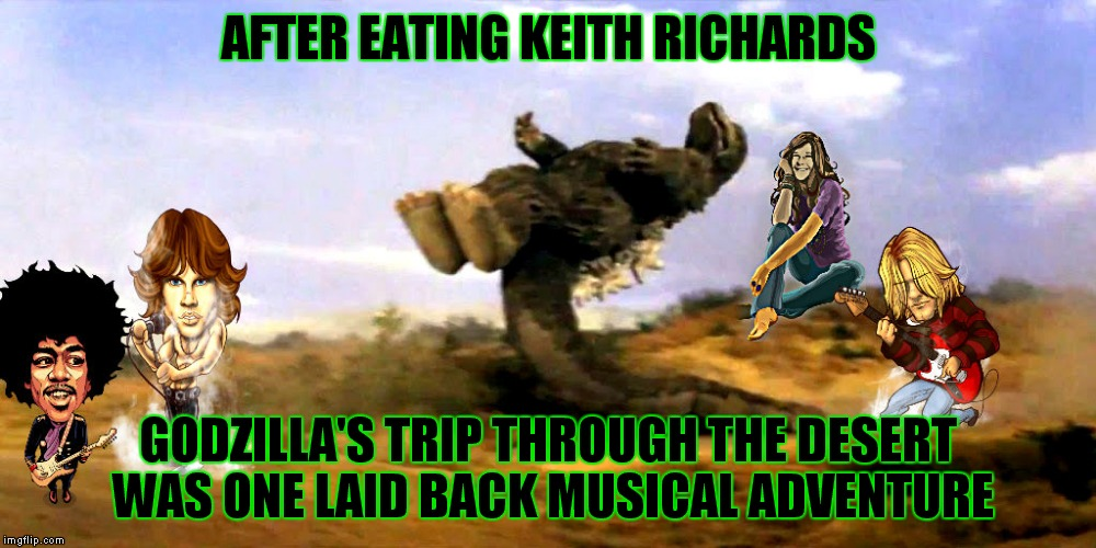 Godzilla learns to watch what he eats... | AFTER EATING KEITH RICHARDS GODZILLA'S TRIP THROUGH THE DESERT WAS ONE LAID BACK MUSICAL ADVENTURE | image tagged in godzilla,flying godzilla | made w/ Imgflip meme maker