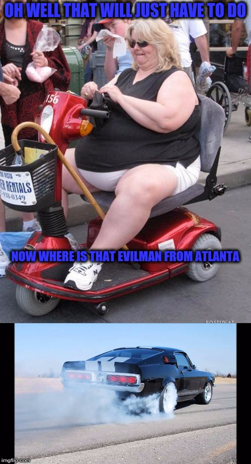 OH WELL THAT WILL JUST HAVE TO DO NOW WHERE IS THAT EVILMAN FROM ATLANTA | made w/ Imgflip meme maker