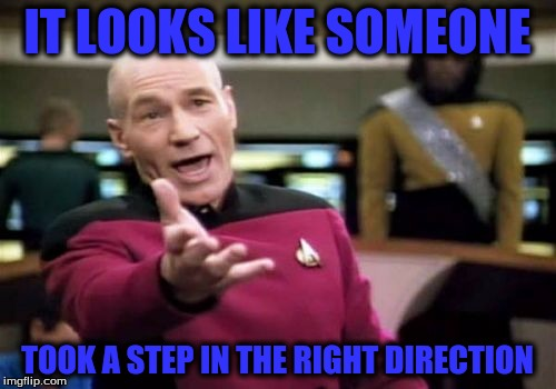 Picard Wtf Meme | IT LOOKS LIKE SOMEONE TOOK A STEP IN THE RIGHT DIRECTION | image tagged in memes,picard wtf | made w/ Imgflip meme maker
