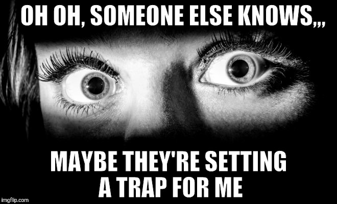 OH OH, SOMEONE ELSE KNOWS,,, MAYBE THEY'RE SETTING A TRAP FOR ME | made w/ Imgflip meme maker