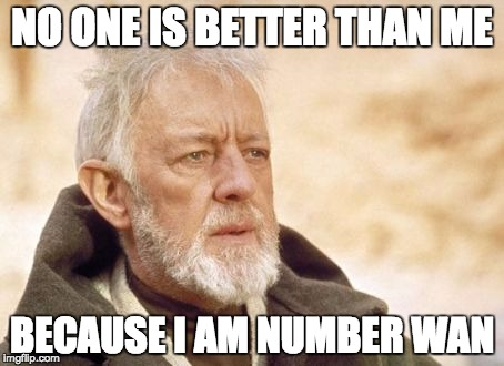 Obi Wan Kenobi Meme | NO ONE IS BETTER THAN ME BECAUSE I AM NUMBER WAN | image tagged in memes,obi wan kenobi | made w/ Imgflip meme maker