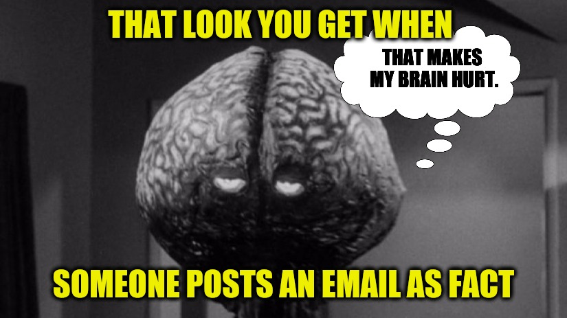Thank goodness they finally stopped sending them!Zombie/Radiation week.  | THAT LOOK YOU GET WHEN SOMEONE POSTS AN EMAIL AS FACT THAT MAKES MY BRAIN HURT. | image tagged in zombie week,radiation week,nuclear brain,emails | made w/ Imgflip meme maker