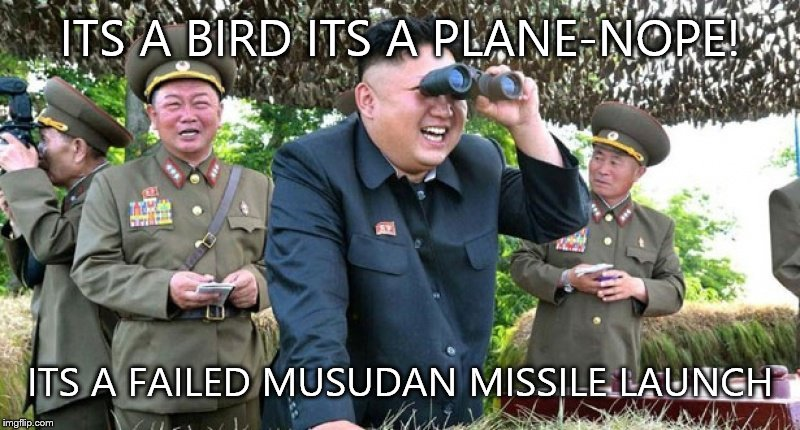 ITS A BIRD ITS A PLANE-NOPE! ITS A FAILED MUSUDAN MISSILE LAUNCH | image tagged in kim jive un | made w/ Imgflip meme maker