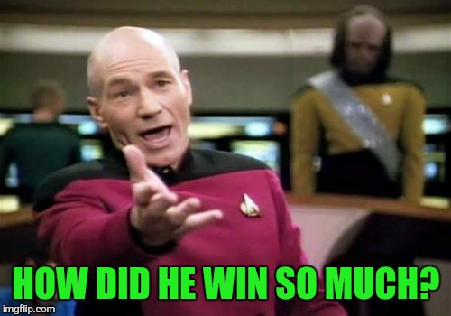 Picard Wtf Meme | HOW DID HE WIN SO MUCH? | image tagged in memes,picard wtf | made w/ Imgflip meme maker