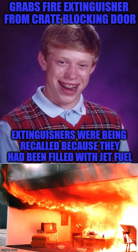 GRABS FIRE EXTINGUISHER FROM CRATE BLOCKING DOOR EXTINGUISHERS WERE BEING RECALLED BECAUSE THEY HAD BEEN FILLED WITH JET FUEL | made w/ Imgflip meme maker