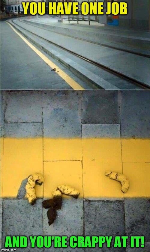 That's Not My Job! | YOU HAVE ONE JOB AND YOU'RE CRAPPY AT IT! | image tagged in memes,not my job,street painter,funny memes,crappy,poop | made w/ Imgflip meme maker