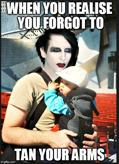 Bad Tan | WHEN YOU REALISE YOU FORGOT TO TAN YOUR ARMS | image tagged in memes,marilyn manson | made w/ Imgflip meme maker