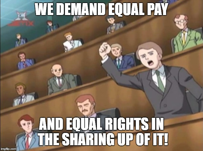 Angry Crowd 1 - Sonic X | WE DEMAND EQUAL PAY AND EQUAL RIGHTS IN THE SHARING UP OF IT! | image tagged in angry crowd 1 - sonic x | made w/ Imgflip meme maker