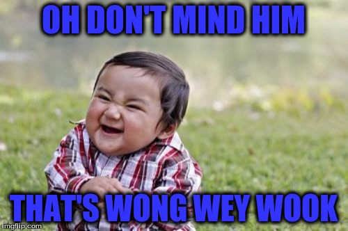 Evil Toddler Meme | OH DON'T MIND HIM THAT'S WONG WEY WOOK | image tagged in memes,evil toddler | made w/ Imgflip meme maker