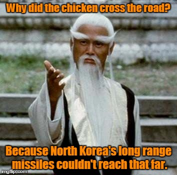 Bad Pun Chinese Man | Why did the chicken cross the road? Because North Korea's long range missiles couldn't reach that far. | image tagged in bad pun chinese man | made w/ Imgflip meme maker