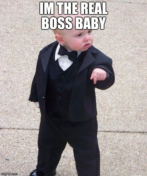 Baby Godfather Meme | IM THE REAL BOSS BABY | image tagged in memes,baby godfather | made w/ Imgflip meme maker