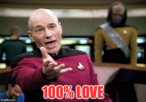 Picard Wtf Meme | 100% LOVE | image tagged in memes,picard wtf | made w/ Imgflip meme maker