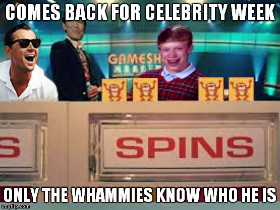 COMES BACK FOR CELEBRITY WEEK ONLY THE WHAMMIES KNOW WHO HE IS | made w/ Imgflip meme maker