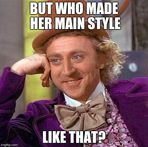Creepy Condescending Wonka Meme | BUT WHO MADE HER MAIN STYLE LIKE THAT? | image tagged in memes,creepy condescending wonka | made w/ Imgflip meme maker