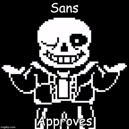 Sans Approves | made w/ Imgflip meme maker