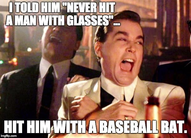 "Goodfellas Laugh | I TOLD HIM ""NEVER HIT A MAN WITH GLASSES""... HIT HIM WITH A BASEBALL BAT. 