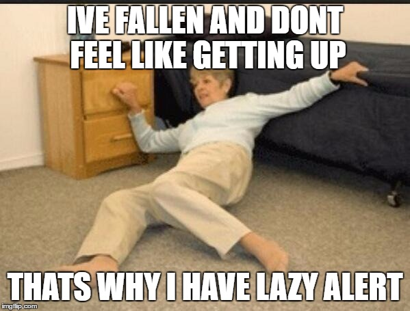 Life Alert | IVE FALLEN AND DONT FEEL LIKE GETTING UP THATS WHY I HAVE LAZY ALERT | image tagged in life alert | made w/ Imgflip meme maker