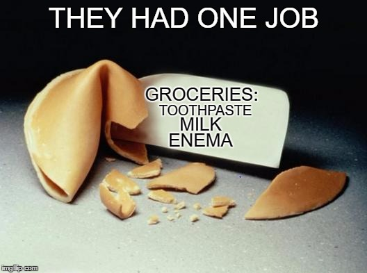 THEY HAD ONE JOB ENEMA GROCERIES: TOOTHPASTE MILK | made w/ Imgflip meme maker