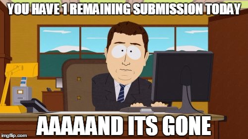 Aaaaand Its Gone Meme | YOU HAVE 1 REMAINING SUBMISSION TODAY AAAAAND ITS GONE | image tagged in memes,aaaaand its gone | made w/ Imgflip meme maker