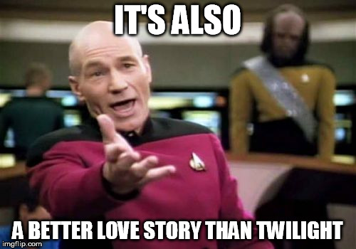 Picard Wtf Meme | IT'S ALSO A BETTER LOVE STORY THAN TWILIGHT | image tagged in memes,picard wtf | made w/ Imgflip meme maker