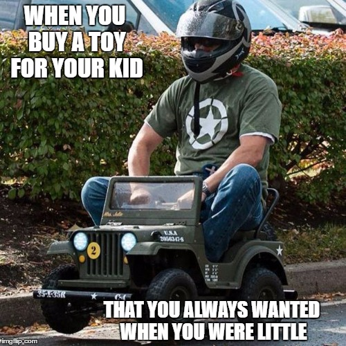 WHEN YOU BUY A TOY FOR YOUR KID THAT YOU ALWAYS WANTED WHEN YOU WERE LITTLE | made w/ Imgflip meme maker