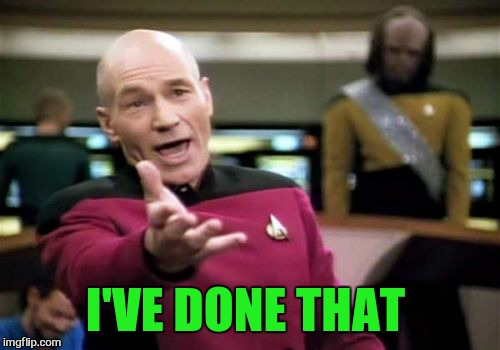 Picard Wtf Meme | I'VE DONE THAT | image tagged in memes,picard wtf | made w/ Imgflip meme maker
