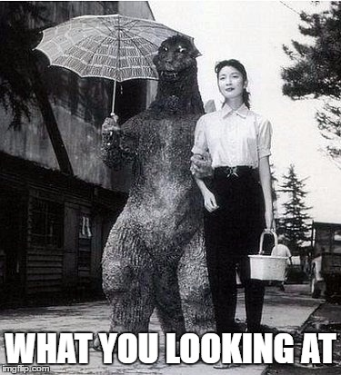 when you thought you had enough of your loneliness  |  WHAT YOU LOOKING AT | image tagged in godzilla love | made w/ Imgflip meme maker