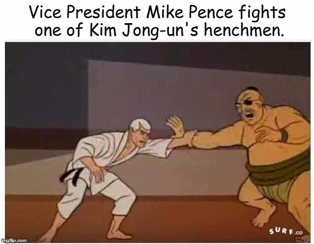 Vice President Mike Pence: Action Hero!  | Vice President Mike Pence fights one of Kim Jong-un's henchmen. | image tagged in mike pence,jonny quest,race bannon | made w/ Imgflip meme maker
