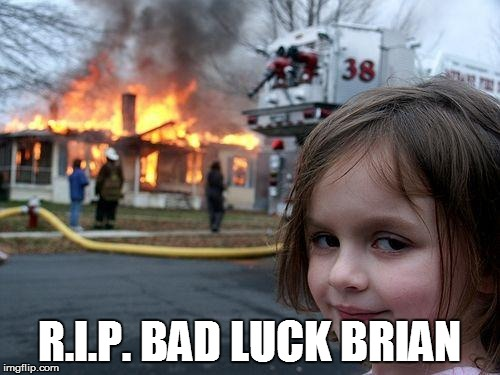Disaster Girl Meme | R.I.P. BAD LUCK BRIAN | image tagged in memes,disaster girl | made w/ Imgflip meme maker