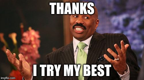 Steve Harvey Meme | THANKS I TRY MY BEST | image tagged in memes,steve harvey | made w/ Imgflip meme maker