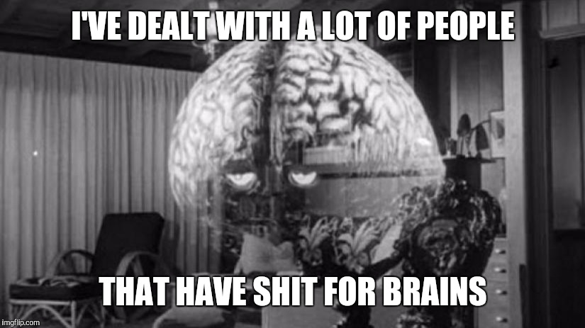 Brainy Brian 2 | I'VE DEALT WITH A LOT OF PEOPLE THAT HAVE SHIT FOR BRAINS | image tagged in brainy brian 2 | made w/ Imgflip meme maker