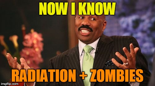 Steve Harvey Meme | NOW I KNOW RADIATION + ZOMBIES | image tagged in memes,steve harvey | made w/ Imgflip meme maker