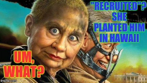 "Hillary and Bill Fury Road,,, | ""RECRUITED""? SHE PLANTED HIM IN HAWAII UM,   WHAT? 