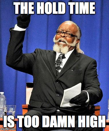 Too High | THE HOLD TIME IS TOO DAMN HIGH | image tagged in too high | made w/ Imgflip meme maker