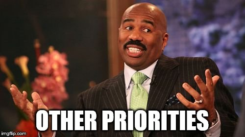 Steve Harvey Meme | OTHER PRIORITIES | image tagged in memes,steve harvey | made w/ Imgflip meme maker