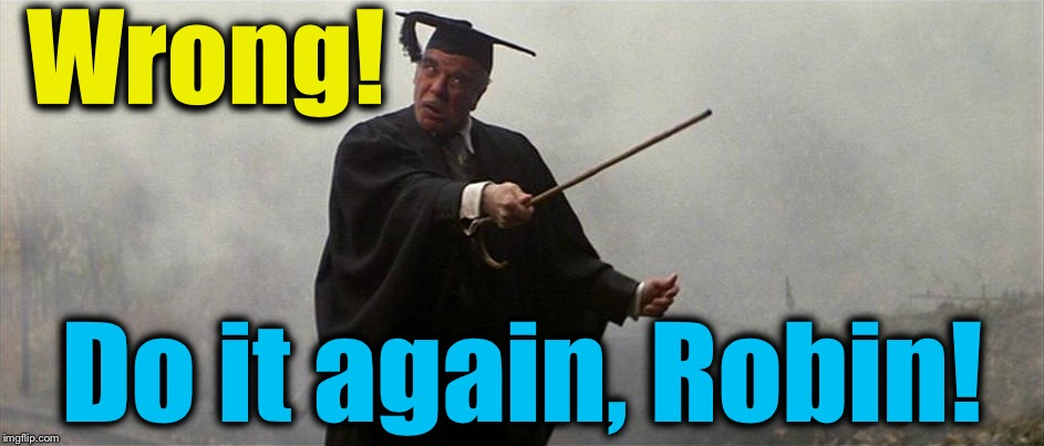 Wrong! Do it again, Robin! | made w/ Imgflip meme maker