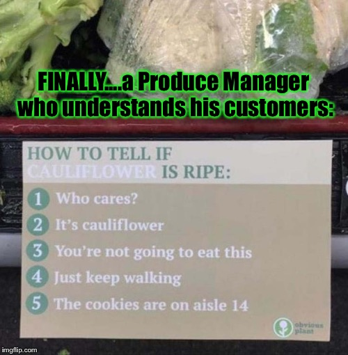 Definitely A Brilliant Prankster: | FINALLY....a Produce Manager who understands his customers: | image tagged in memes,funny signs,shopping | made w/ Imgflip meme maker