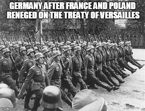 GERMANY AFTER FRANCE AND POLAND RENEGED ON THE TREATY OF VERSAILLES | made w/ Imgflip meme maker