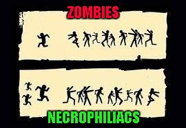 Even zombies have someone to fear!!!  Radiation/Zombie Week - A NexusDarkshade & ValerieLyn Event |  ZOMBIES; NECROPHILIACS | image tagged in zombies vs necrophiliacs,memes,zombie week,funny,radiation zombie week,zombies | made w/ Imgflip meme maker