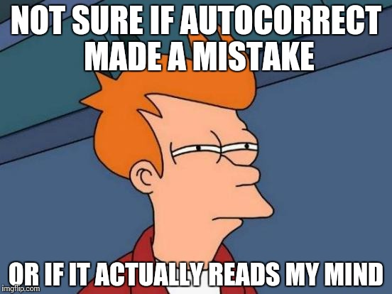 Mobile UI | NOT SURE IF AUTOCORRECT MADE A MISTAKE OR IF IT ACTUALLY READS MY MIND | image tagged in memes,futurama fry,funny,mobile | made w/ Imgflip meme maker