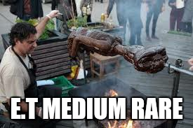 E.T MEDIUM RARE | made w/ Imgflip meme maker