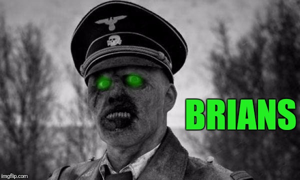 Herr Xombie | BRIANS | image tagged in memes,hitler week,radiation zombie week,overly attached radioactive grammar zombie | made w/ Imgflip meme maker