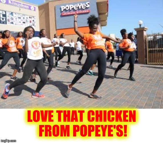 LOVE THAT CHICKEN FROM POPEYE'S! | made w/ Imgflip meme maker